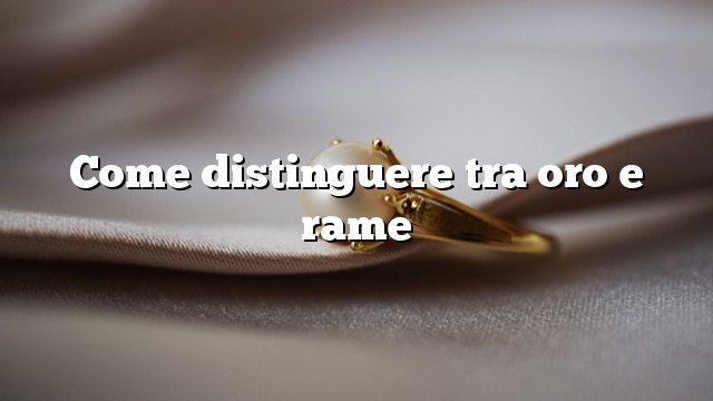 Come distinguere tra oro e rame
